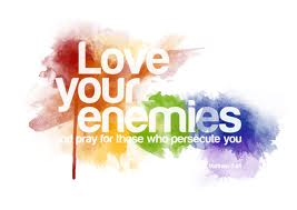 Love your enemies and/or those who disagree with you
